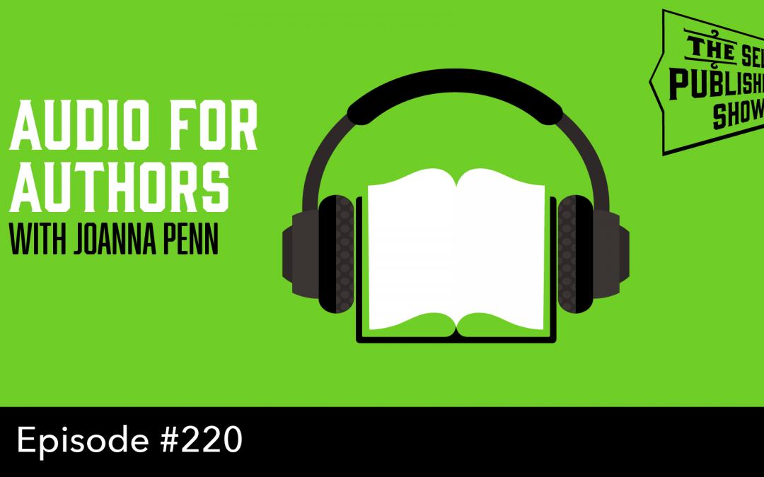 SPS-220: Audio for Authors – with Joanna Penn