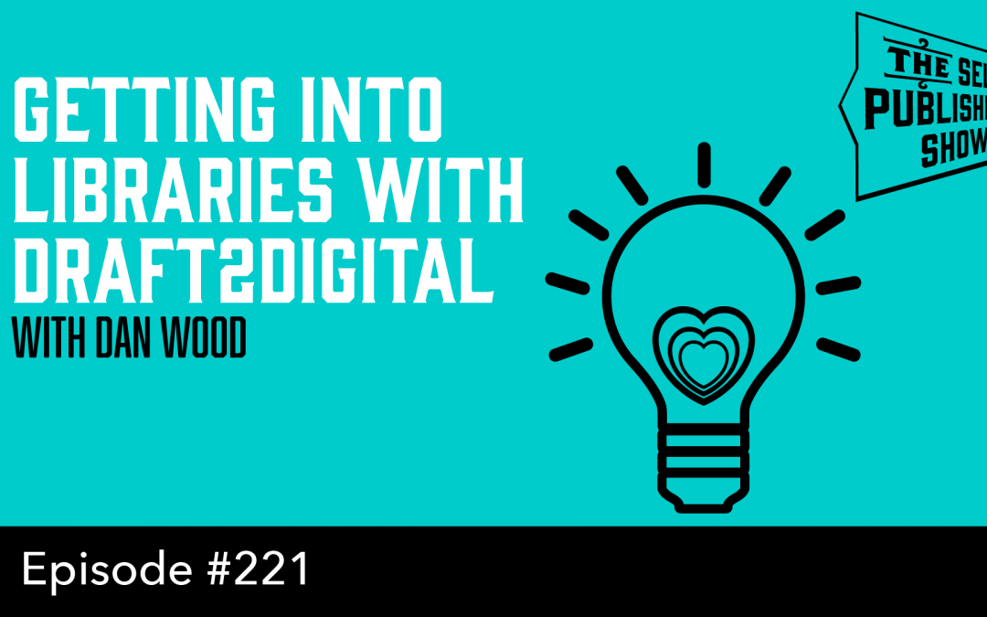 SPS-221: Getting Into Libraries With Draft2Digital – with Dan Wood