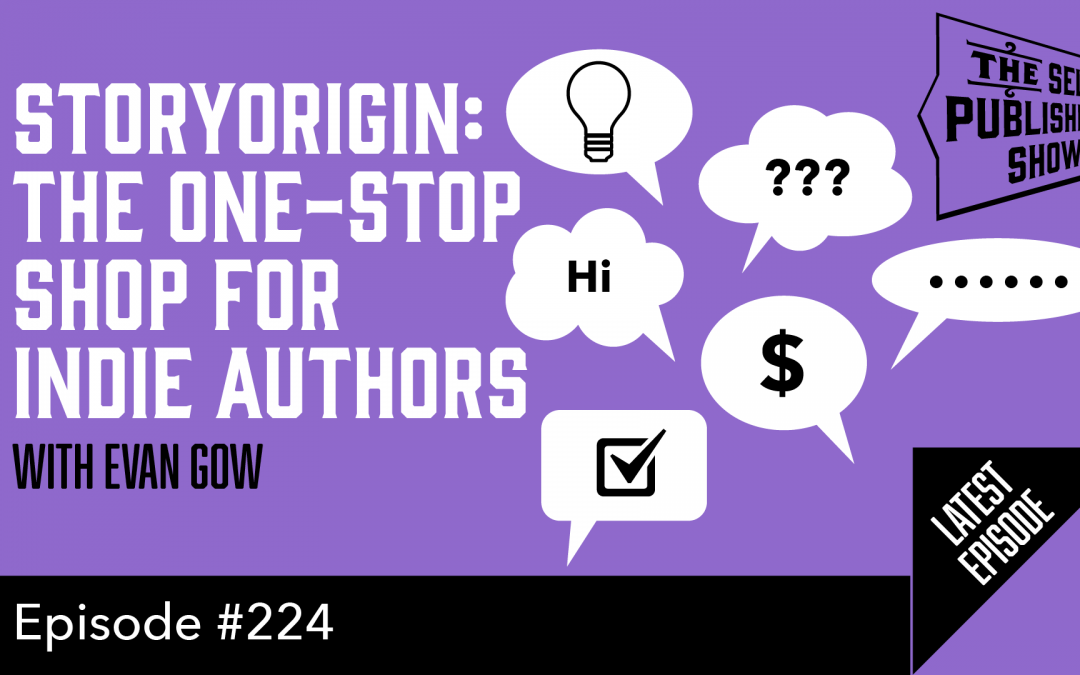 SPS-224: StoryOrigin: The One-Stop Shop For Indie Authors – with Evan Gow