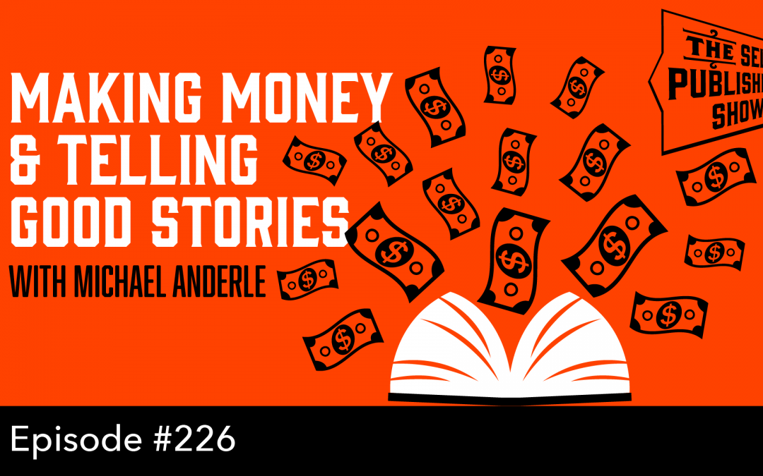 SPS-226: Making Money & Telling Good Stories – with Michael Anderle