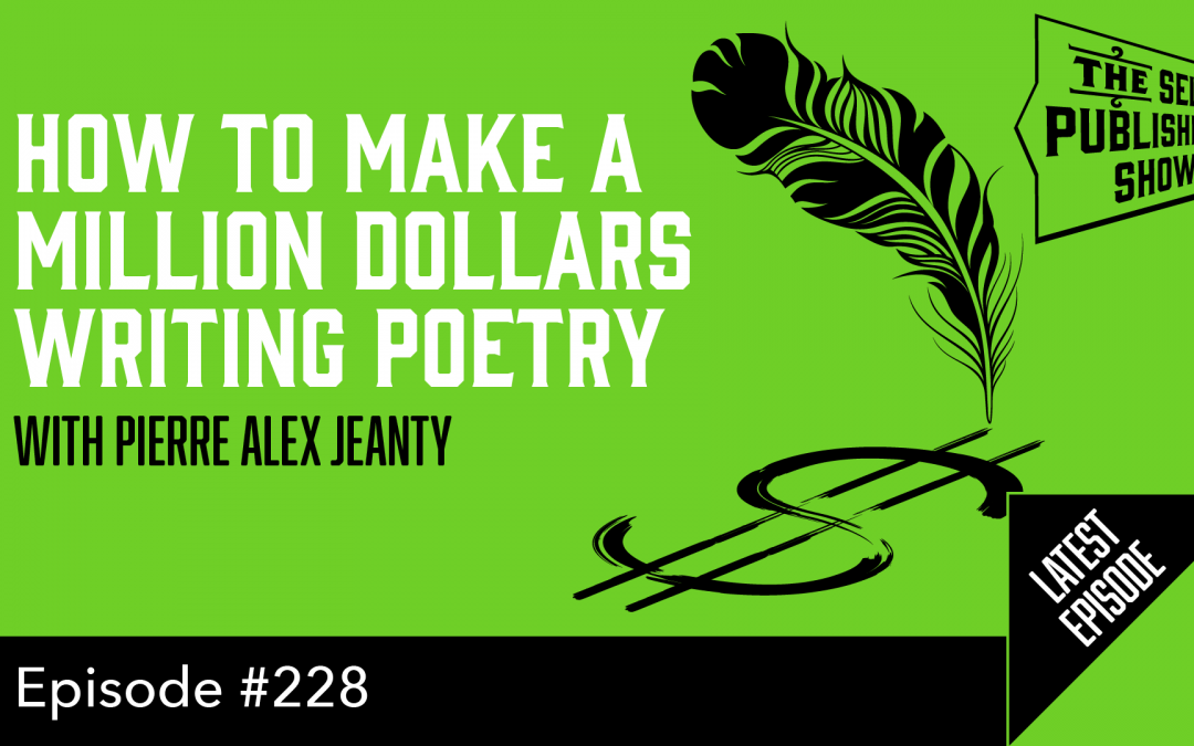 SPS-228: How to Make a Million Dollars Writing Poetry – with Pierre Alex Jeanty
