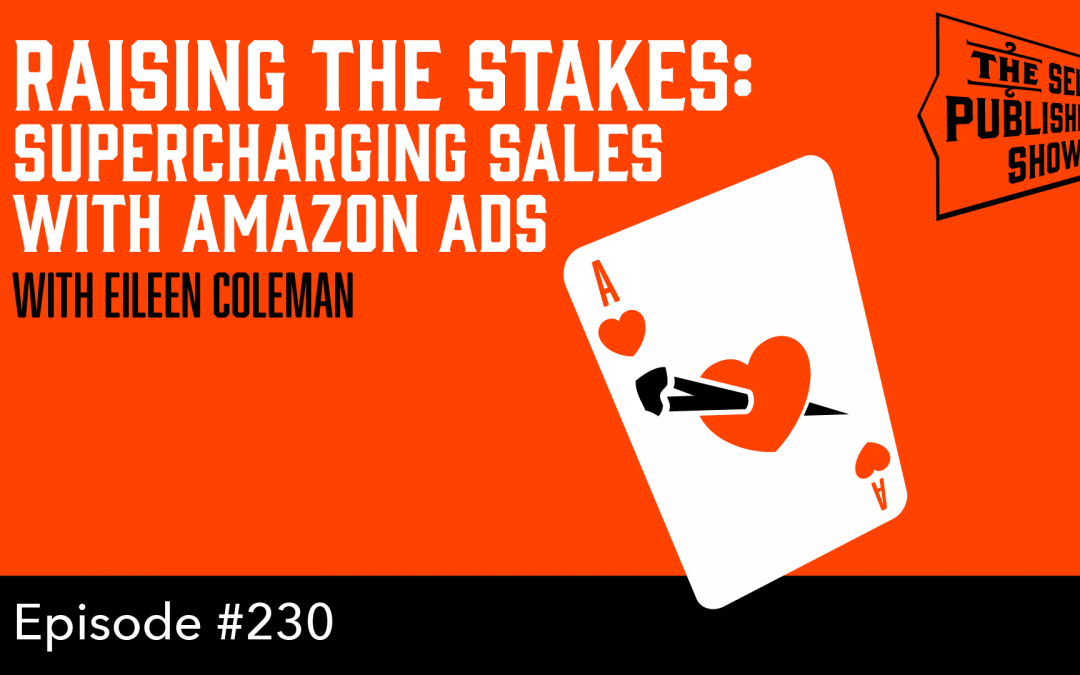 SPS-230: Raising the Stakes: Supercharging Sales with Amazon Ads – with Eileen Coleman