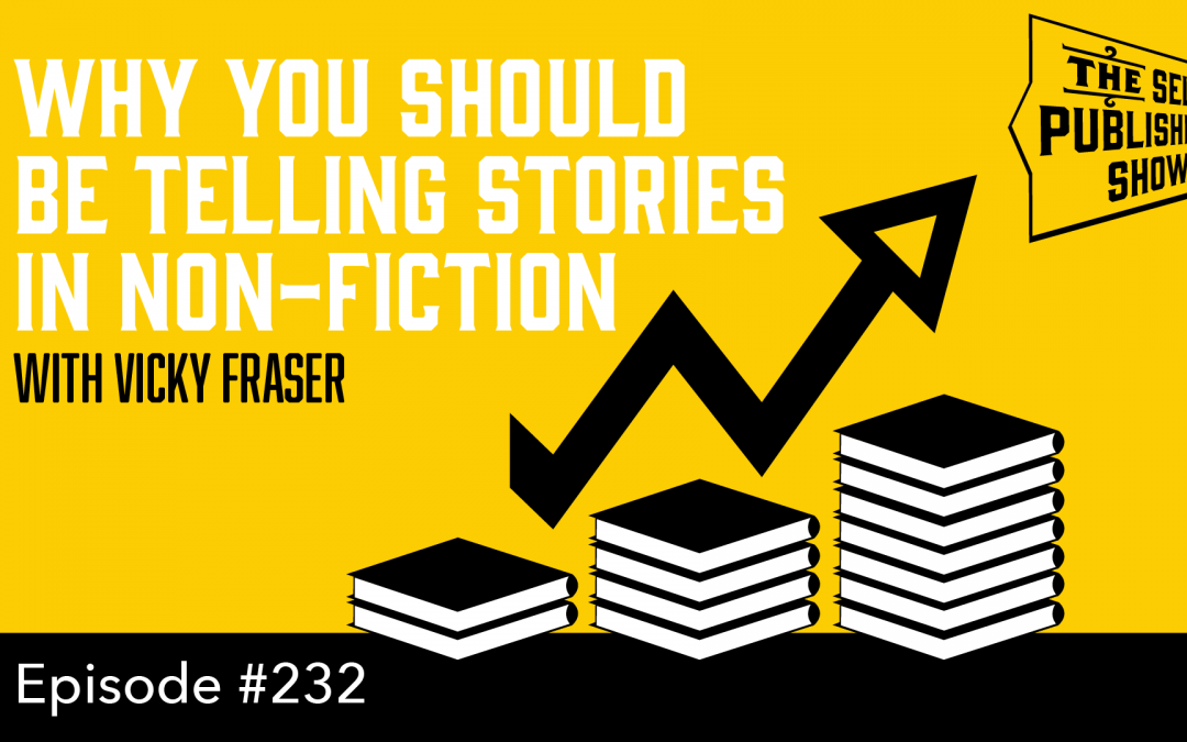 SPS-232:  Why You Should be Telling Stories in Non-Fiction – with Vicky Fraser