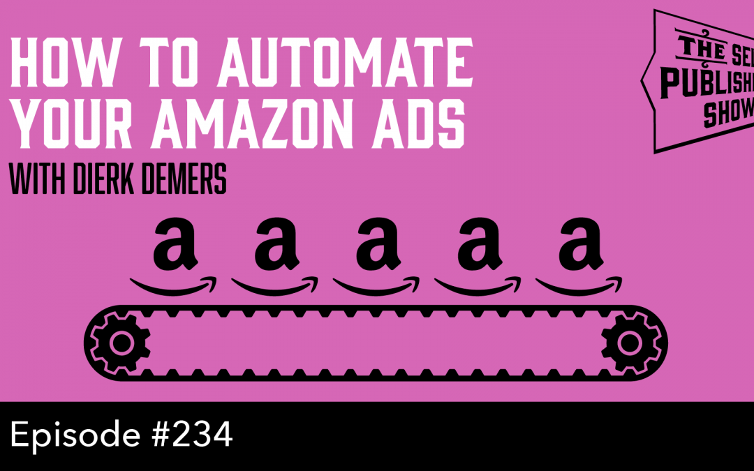 SPS-234: How to Automate Your Amazon Ads – with Dierk Demers