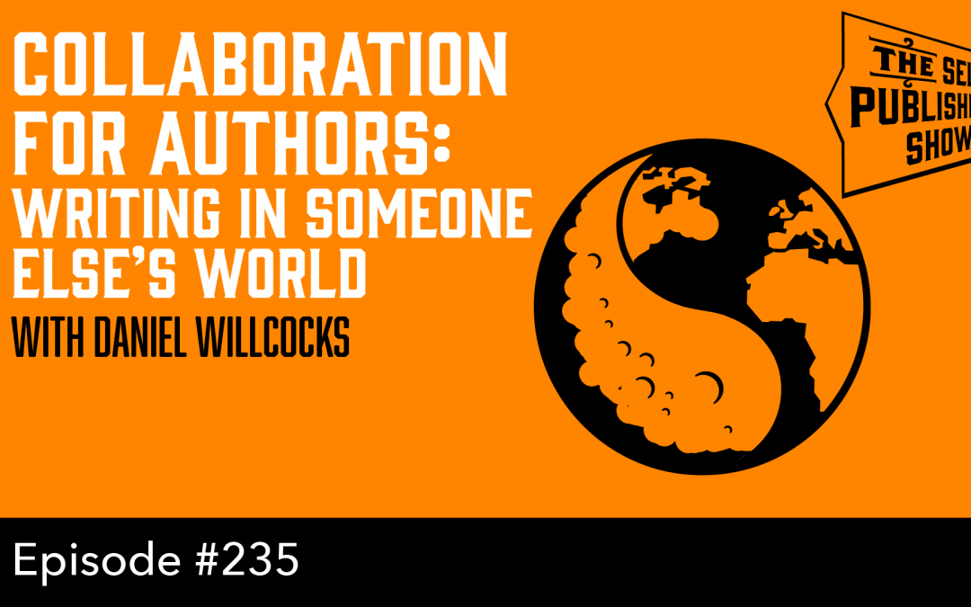 SPS-235: Collaboration for Authors: Writing in Someone Else's World – with Daniel Willcocks