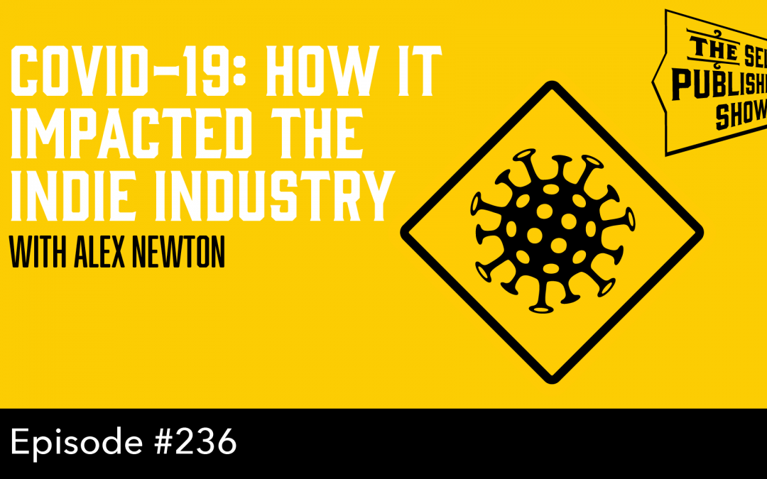 SPS-236: COVID-19: How it Impacted the Indie Industry – with Alex Newton