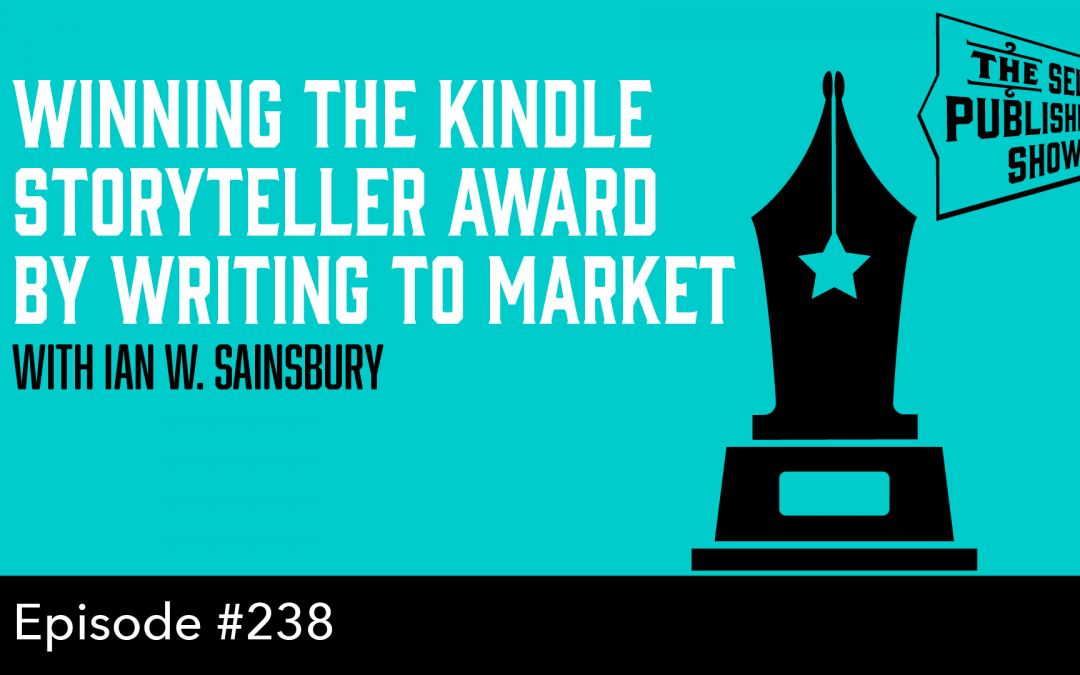 SPS-238: Winning the Kindle Storyteller Award by Writing to Market – with Ian W. Sainsbury