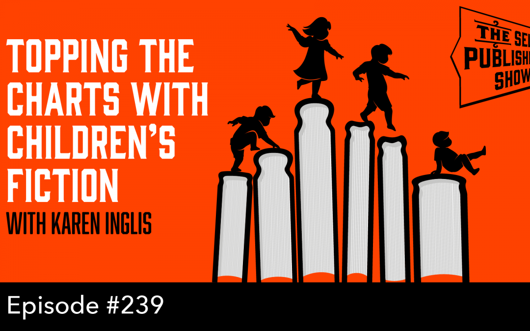 SPS-239: Topping the Charts with Children's Fiction – with Karen Inglis
