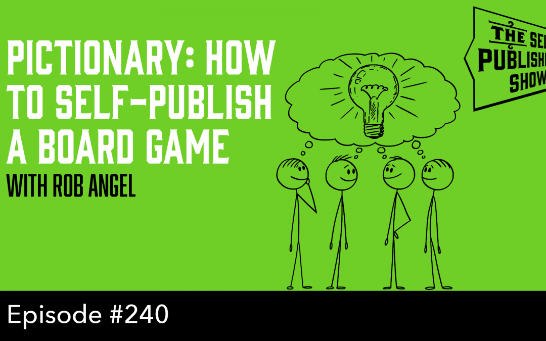 SPS-240: Pictionary: How to Self-Publish a Board Game – with Rob Angel