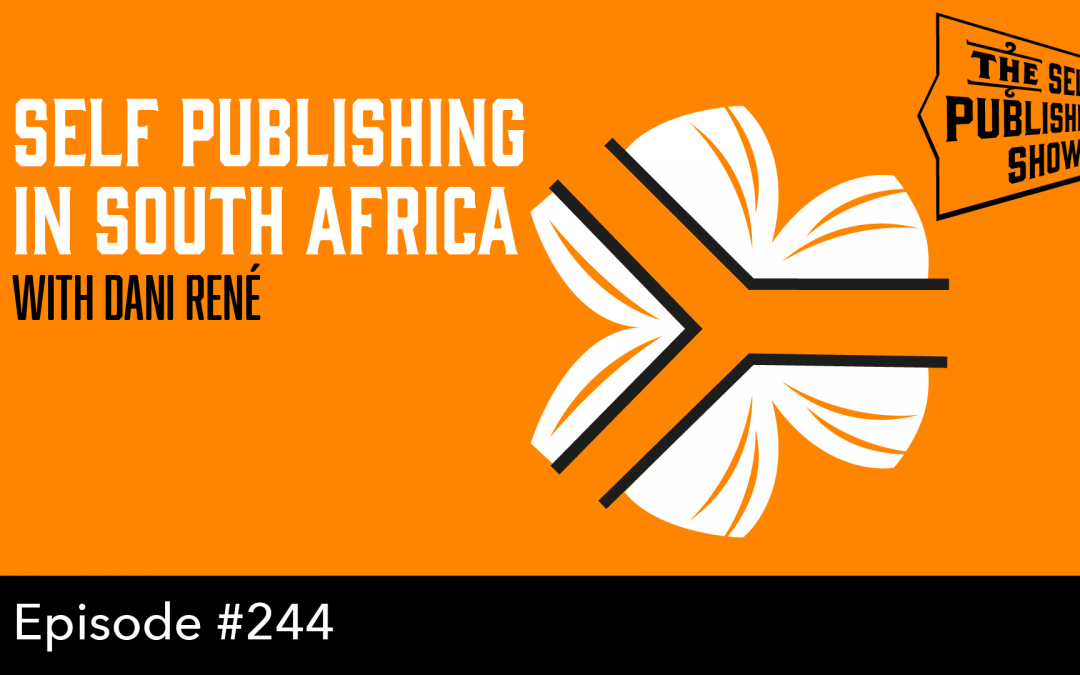 SPS-244: Self Publishing in South Africa – with Dani René