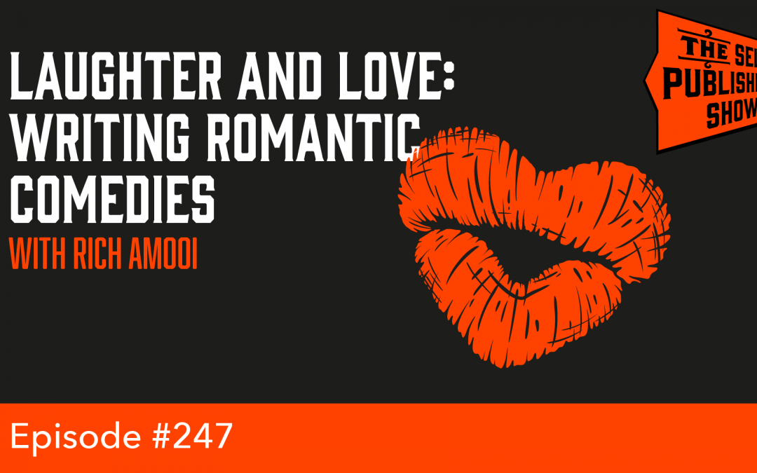 SPS-247: Laughter and Love: Writing Romantic Comedies – with Rich Amooi