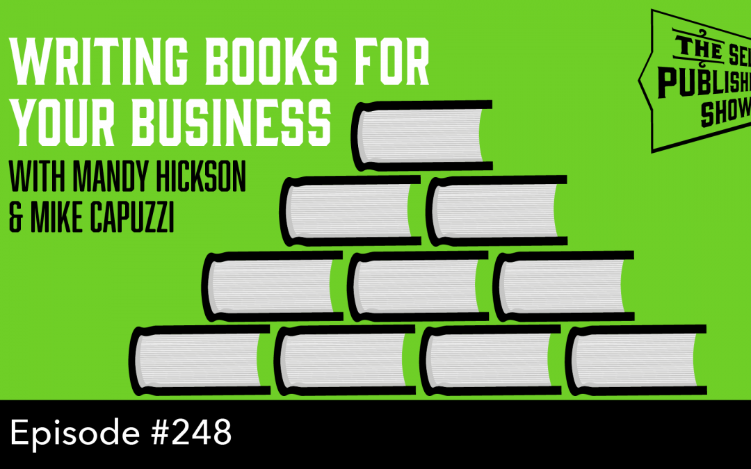 SPS-248: Writing Books for Your Business – with Mandy Hickson & Mike Capuzzi