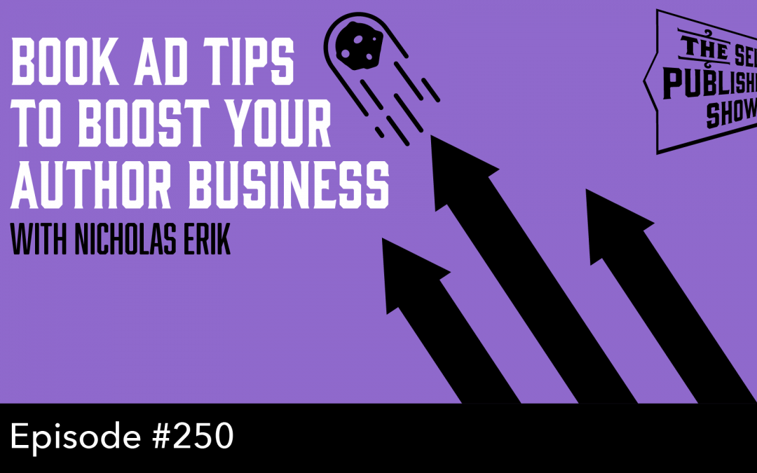 SPS-250: Book Ad Tips to Boost Your Author Business – with Nicholas Erik