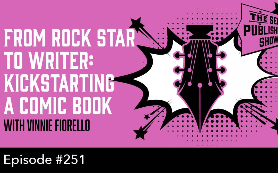 SPS-251: From Rock Star to Writer: Kickstarting a Comic Book – with Vinnie Fiorello