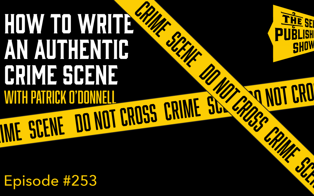 SPS-253: How to Write an Authentic Crime Scene – with Patrick O'Donnell