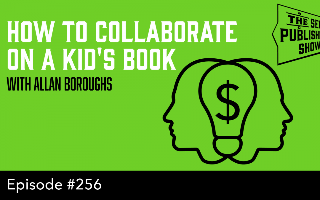 SPS-256: How to Collaborate on a Kid's Book – with Allan Boroughs