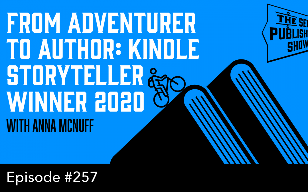 SPS-257: From Adventurer to Author: Kindle Storyteller Winner 2020 – with Anna McNuff