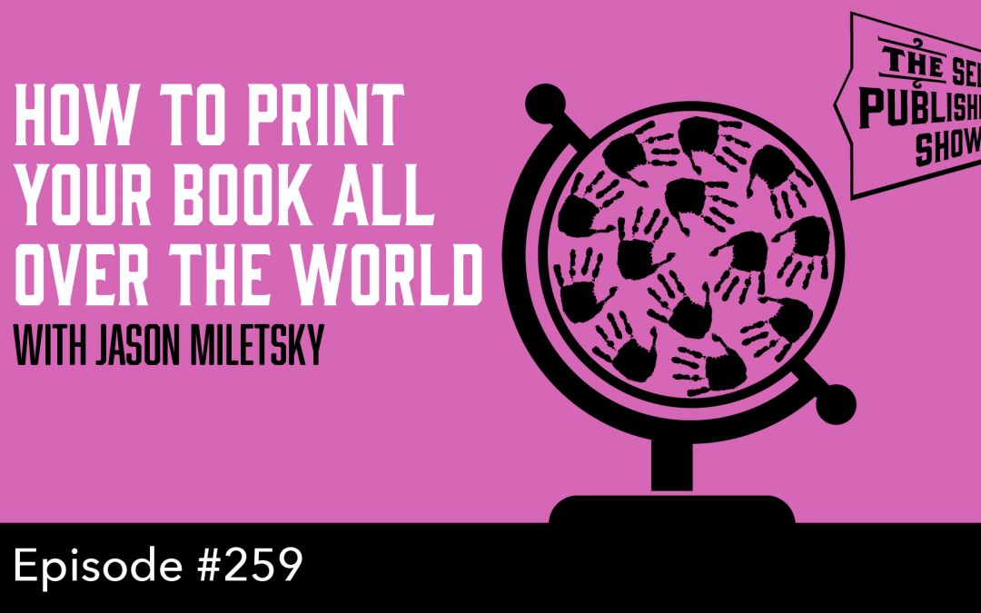 SPS-259: How to Print Your Book All Over the World – with Jason Miletsky