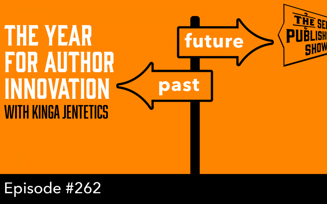 SPS-262: 2020: The Year for Author Innovation – with Kinga Jentetics