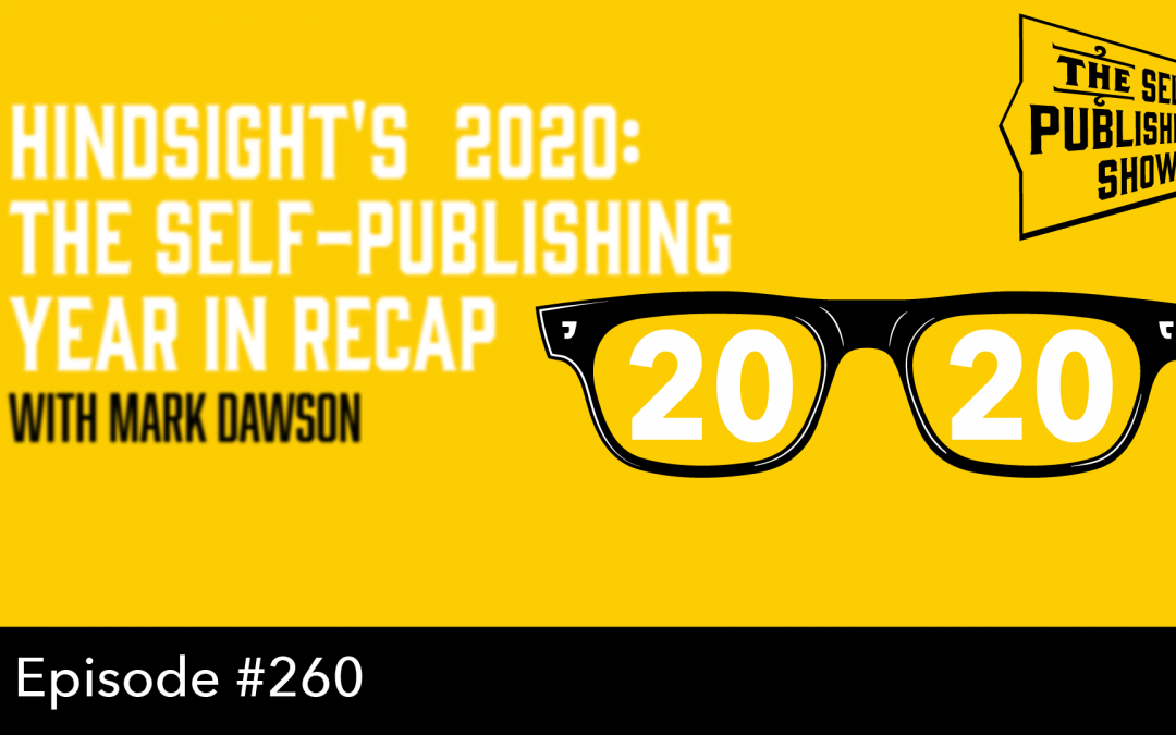 SPS-260: Hindsight's 2020: the Self-Publishing Year in Recap – with Mark Dawson