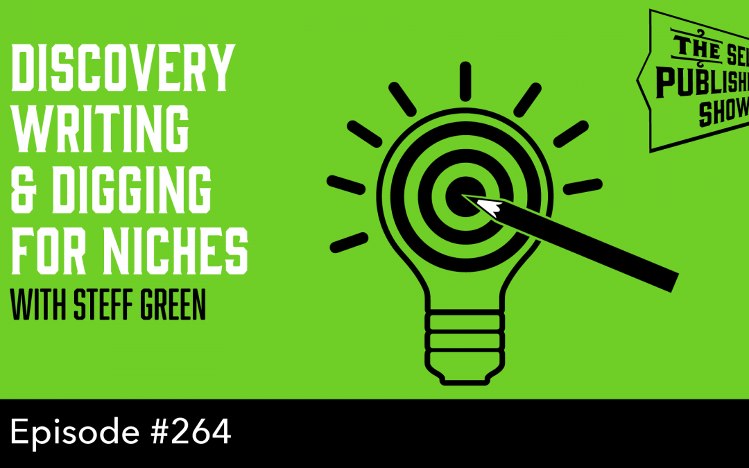 SPS-264: Discovery Writing & Digging for Niches – with Steff Green