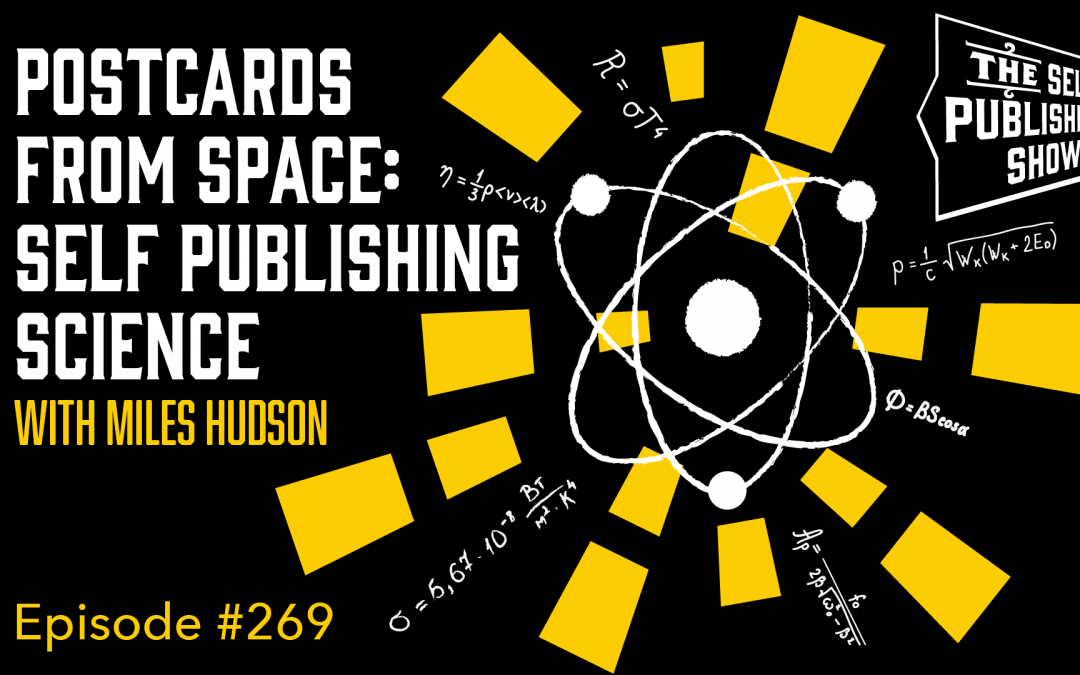 SPS-269: Postcards From Space: Self Publishing Science – with Miles Hudson
