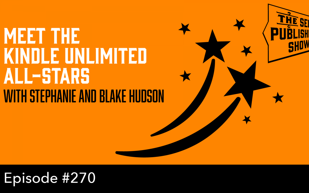 SPS-270: Meet the Kindle Unlimited All-Stars – with Stephanie and Blake Hudson
