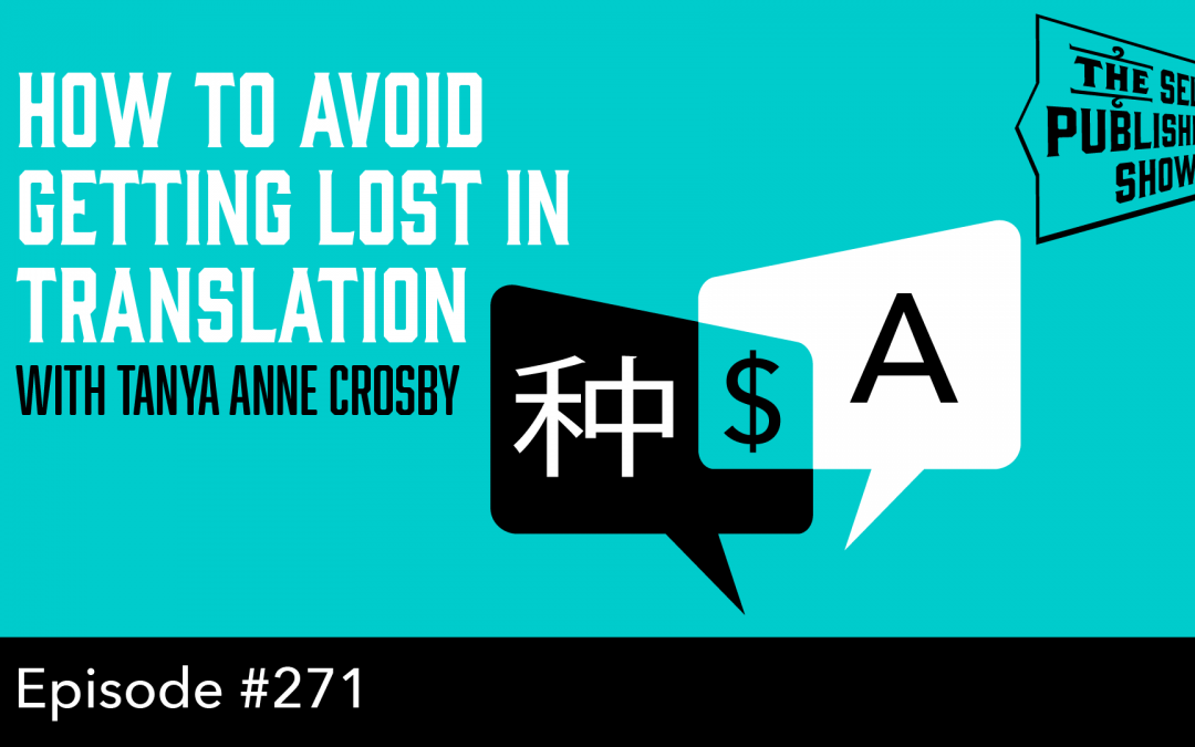 SPS-271: How to Avoid Getting Lost in Translation – with Tanya Anne Crosby