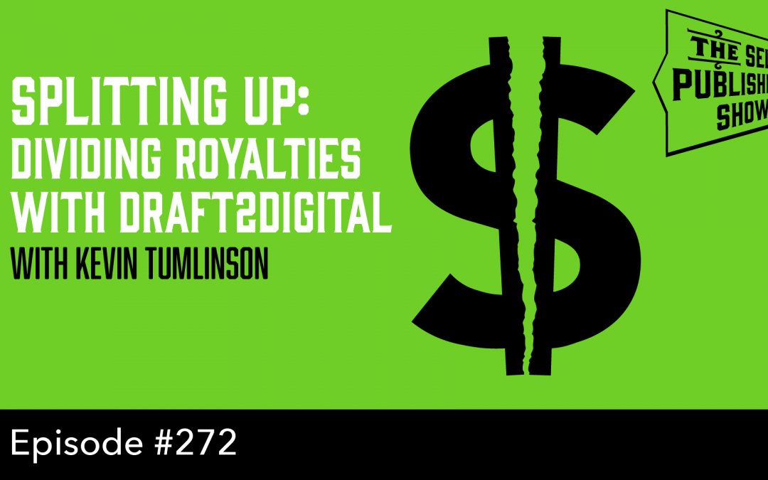 SPS-272: Splitting Up: Dividing Royalties with Draft2Digital – with Kevin Tumlinson