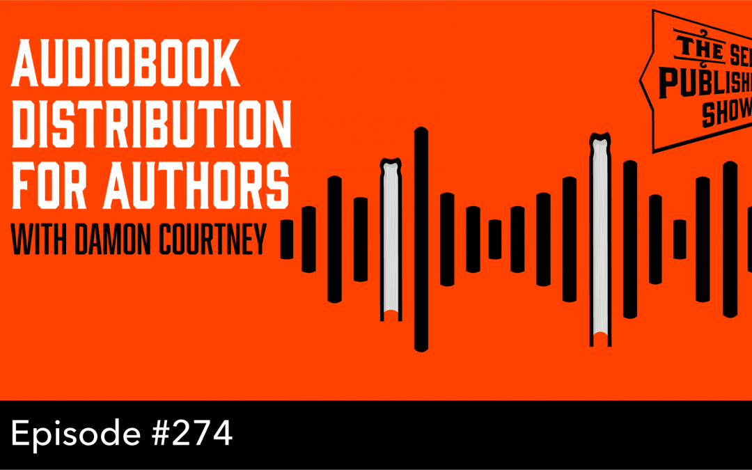 SPS-274: Audiobook Distribution for Authors – with Damon Courtney