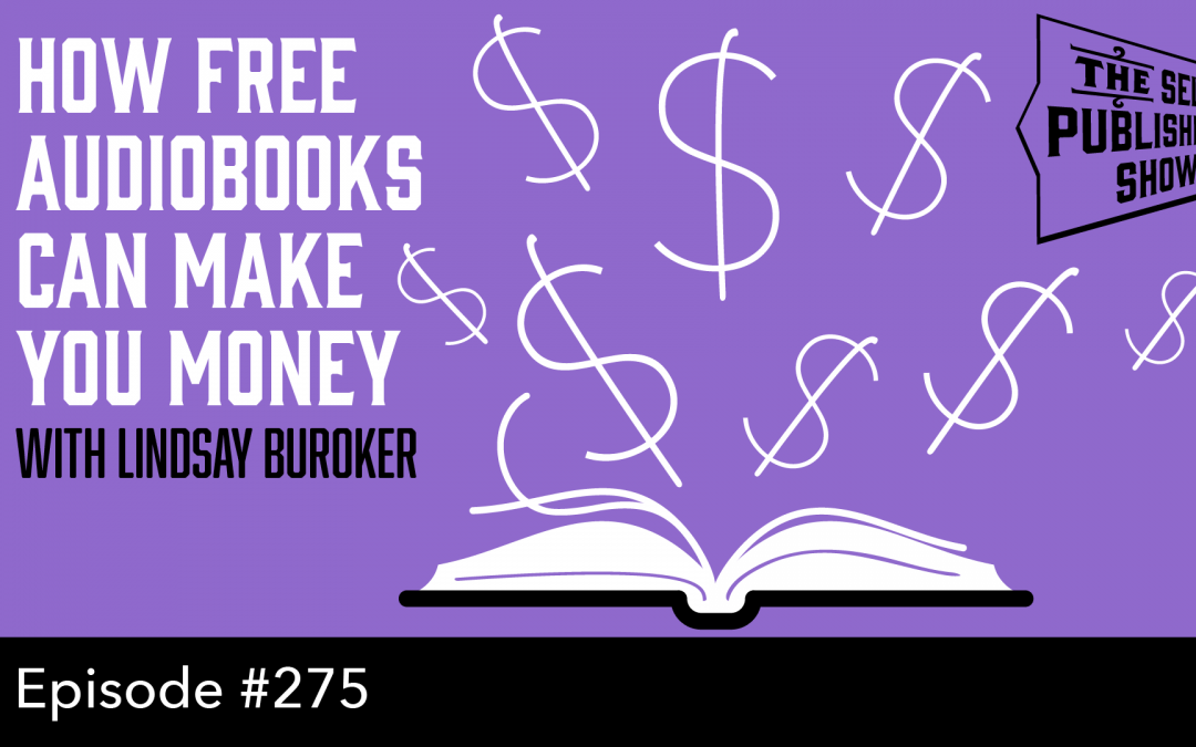 SPS-275: How Free Audiobooks Can Make You Money – with Lindsay Buroker