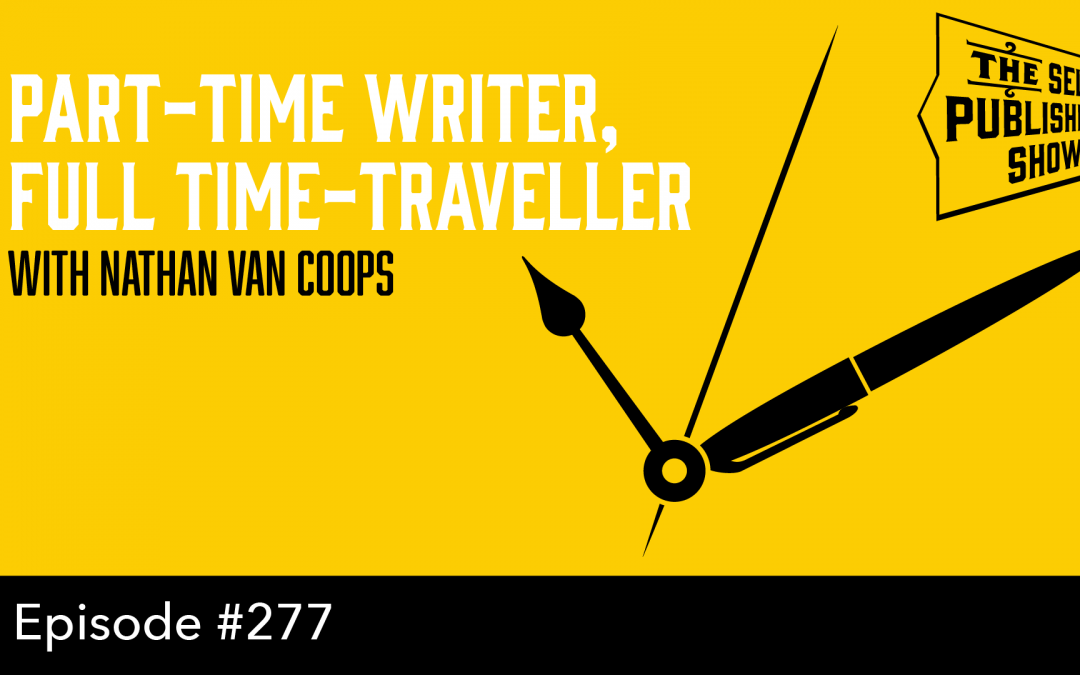 SPS-277: Part-Time Writer, Full Time-Traveller – with Nathan Van Coops