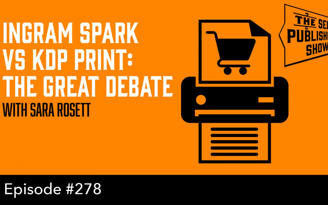 SPS-278: Ingram Spark vs KDP Print: The Great Debate – with Sara Rosett