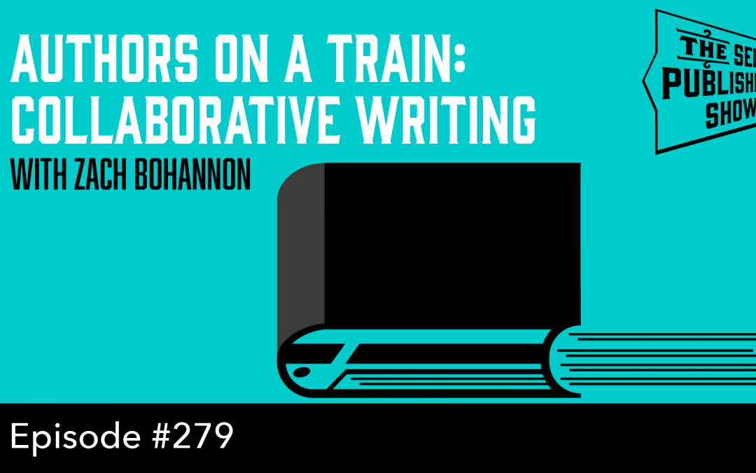 SPS-279: Authors on a Train: Collaborative Writing – with Zach Bohannon