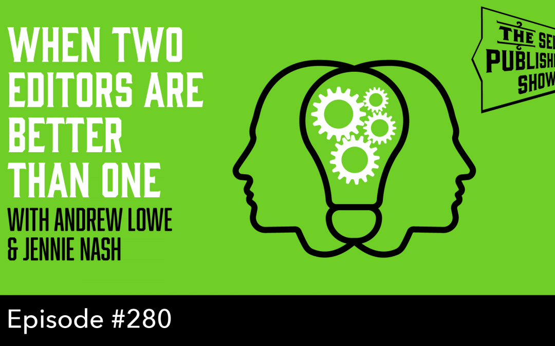 SPS-280: When Two Editors are Better Than One – with Andrew Lowe & Jennie Nash
