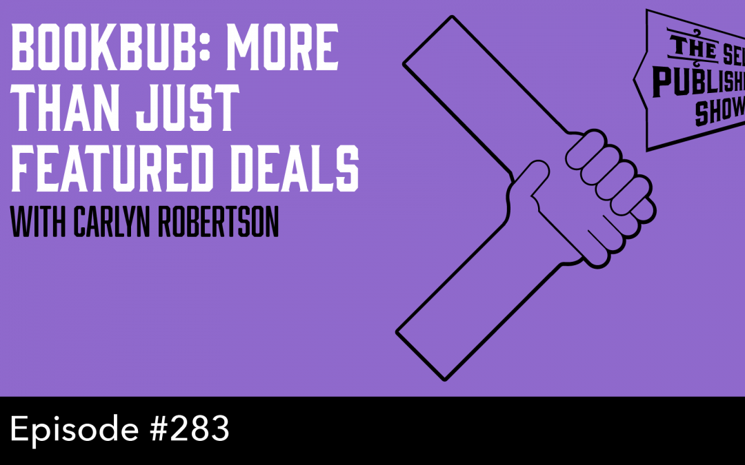 SPS-283: BookBub: More Than Just Featured Deals – with Carlyn Robertson