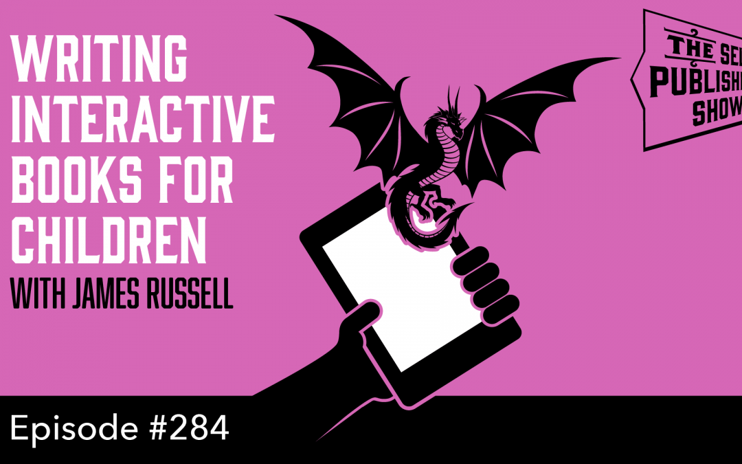 SPS-284: Writing Interactive Books for Children – with James Russell