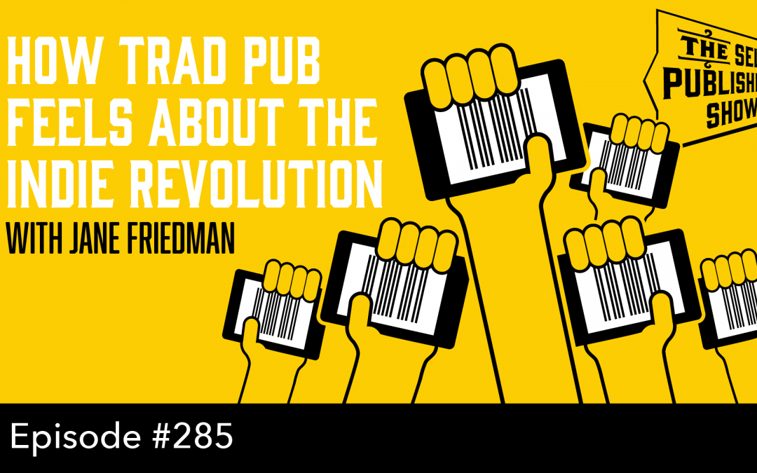 SPS-285: How Trad Pub Feels About the Indie Revolution – with Jane Friedman