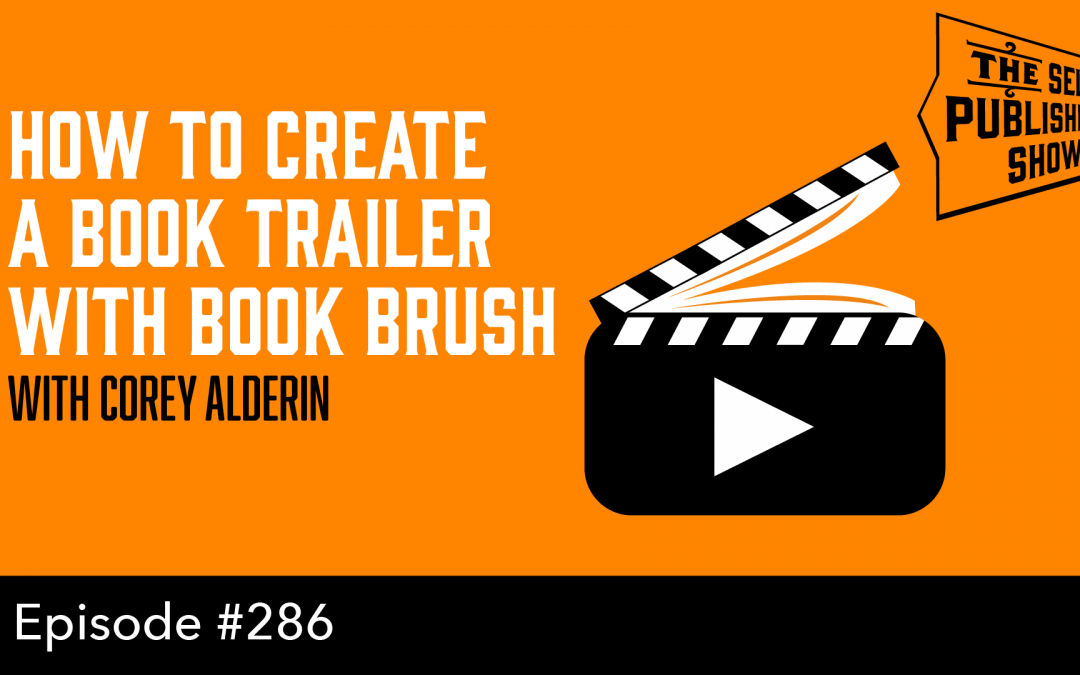 SPS-286: How to Create a Book Trailer with Book Brush – with Corey Alderin