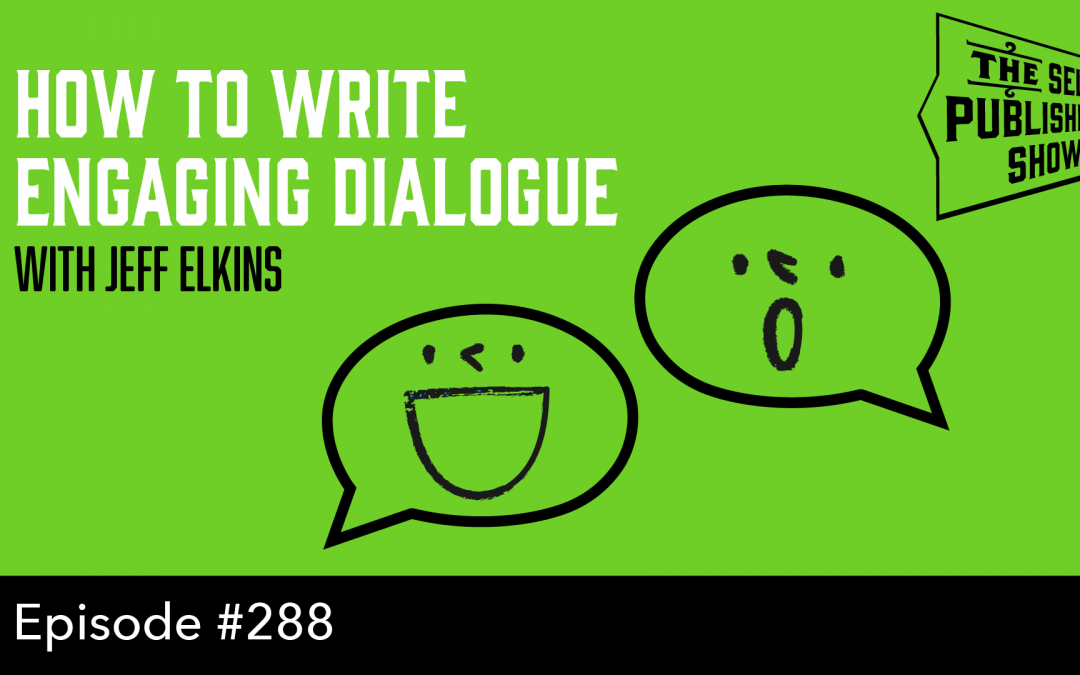 SPS-288: How to Write Engaging Dialogue – with Jeff Elkins