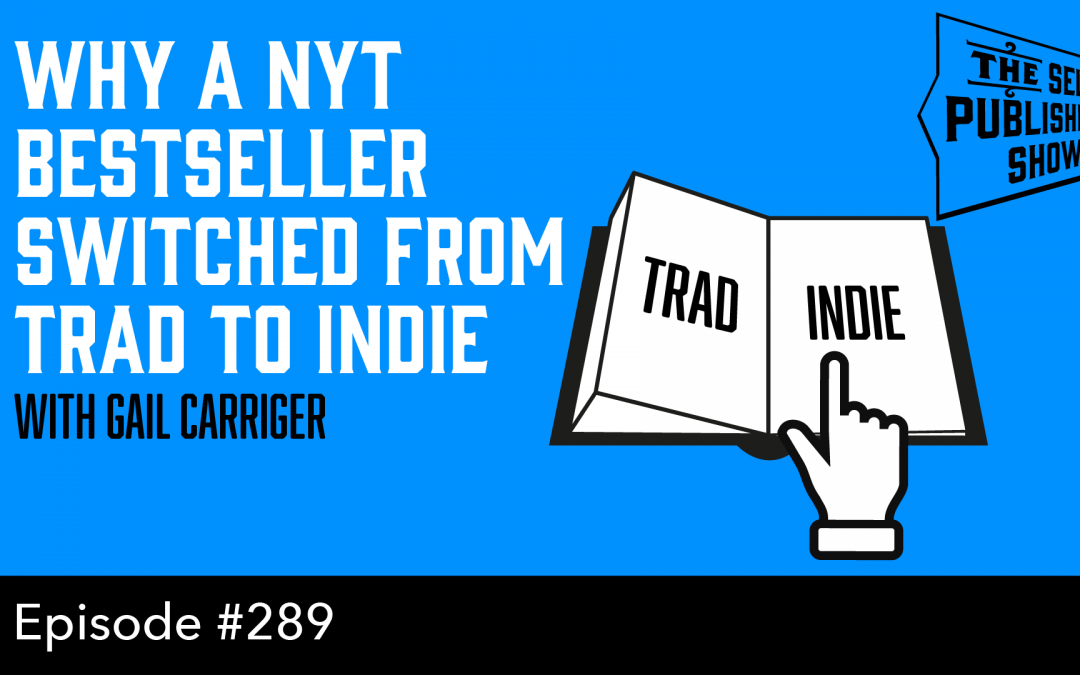 SPS-289: Why a NYT Bestseller Switched From Trad to Indie – with Gail Carriger
