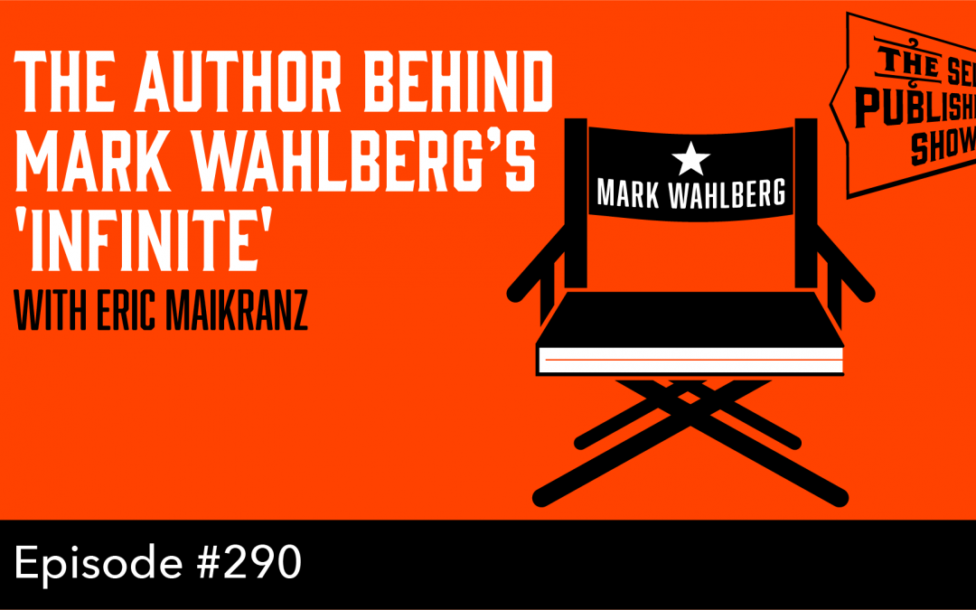 SPS-290: The Author Behind Mark Wahlberg's 'Infinite' – with D. Eric Maikranz