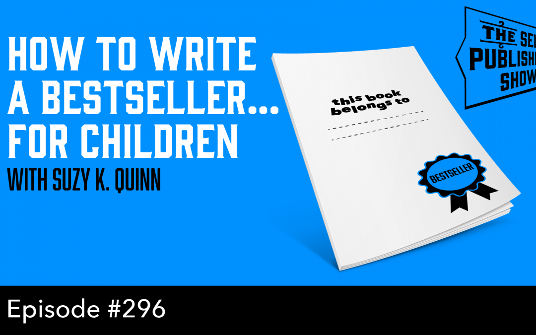 SPS-296: How to Write a Bestseller… for Children – with Suzy K. Quinn